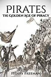 Pirates: The Golden Age of Piracy: A History From Beginning to End (Buccaneer, Blackbeard, Grace o Malley, Henry Morgan) by Henry Freeman (2016-06-20)