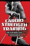 Cardio strenght training: 15 minutes par jour pour brûler les graisses et renforcer votre musculature...