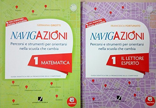 NAVIGAZIONI 1 Matematica + NAVIGAZIONI 1 Il Lettore Esperto - Guide didattiche Per la Scuola primaria