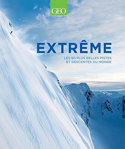 Descargar Libro Extrême - Les 50 plus belles pistes et descentes du monde de Patrick Thorne