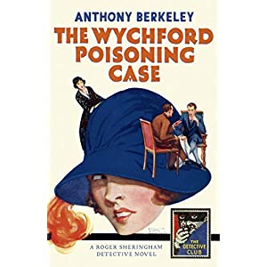 The Wychford Poisoning Case: A Detective Story Club Classic Crime Novel (The Detective Club)