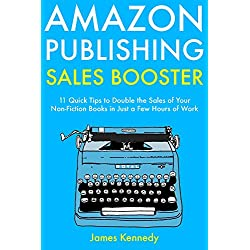Amazon Publishing Sales Booster: 11 Quick Tips to Double the Sales of Your Non-Fiction Books in Just a Few Hours of Work