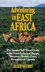 Adventuring in East Africa: The Sierra Club Travel Guide to the Great Safaris of Kenya, Tanzania, Rwanda, Eastern Zaire, and Uganda by Allen Bechky (1990-03-03)