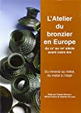 L'atelier du bronzier en Europe du XXe au VIIIe siècle avant notre Ère. Du minerai au métal, du métal à l'objet, tome 2
