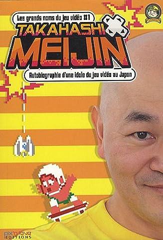 Grands Noms du Jeu Vidéo (les) - Takahashi Meijin : autobiographie d