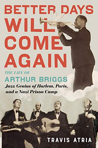 Better Days Will Come Again: The Life of Arthur Briggs, Jazz Genius of Harlem, Paris, and a Nazi Prison Camp (English Edition)