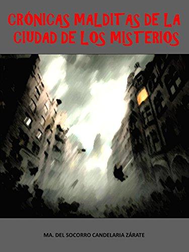 CRÓNICAS MALDITAS DE LA CIUDAD DE LOS MISTERIOS por MA. DEL SOCORRO CANDELARIA ZÁRATE