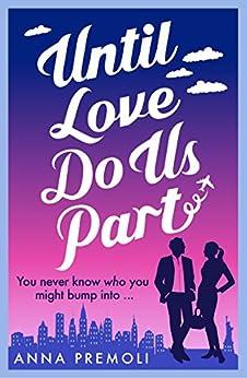 Until Love Do Us Part: A fun, feel-good romance by [Premoli, Anna]