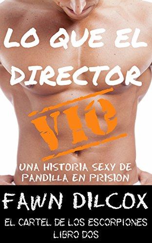Lo Que El Director Vio: Una Historia Sexy de Pandilla en ...