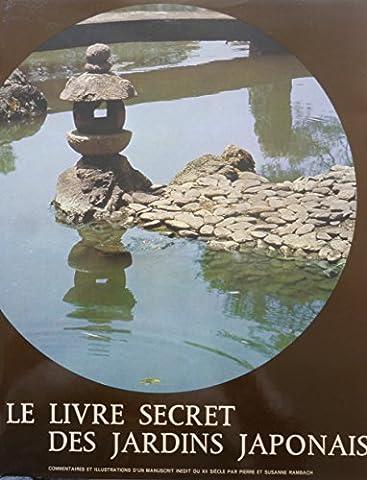 Sakutei-Ki ou le Livre secret des jardins japonais. Version intégrale d'un manuscrit inédit de la fin du XIIe siècle