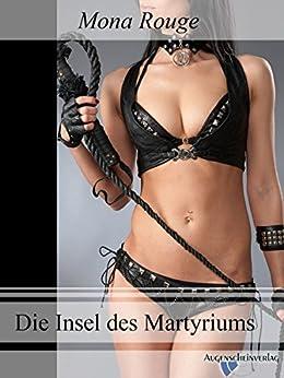 Die Insel des Martyriums: Eine Latex Fetisch FemDom Geschichte (German Edition) par [Rouge, Mona]