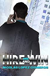 Hire me and win: ruthless espionage of the 21st century (English Edition)