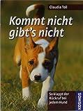 Kommt nicht. gibts nicht!: So klappt der Rückruf bei jedem Hund von Toll. Claudia (2009) Taschenbuch