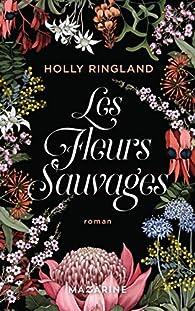 Les fleurs sauvages par Holly Ringland