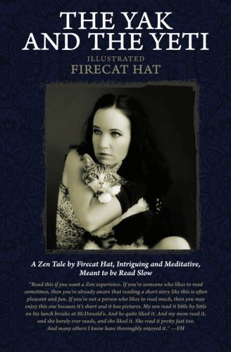 The Yak And The Yeti: A Zen Tale By Firecat Hat, Intriguing And Meditative, Meant To Be Read (Hat Yeti)