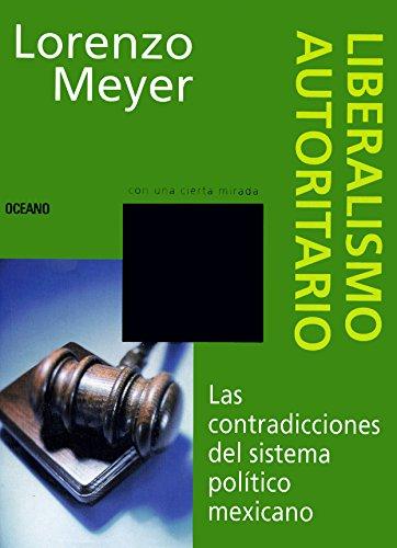 Liberalismo autoritario: Las contradicciones del sistema político mexicano (Claves. Sociedad, economía, política)