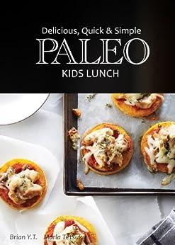 Paleo Kids Lunch - Delicious Quick & Simple Recipes (Delicious, Quick & Simple Paleo Book 5) (English Edition) von [Y.T., Brian ]