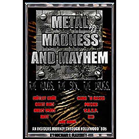 Metal, Madness & Mayhem - An Insiders Journey Through The Hollywood 80s (English Edition)