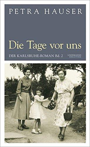 Preisvergleich Produktbild Die Tage vor uns: Der Karlsruhe-Roman Bd. 2 (Lindemanns Bibliothek)