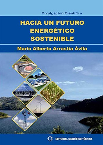 Hacia un futuro energético sostenible por Mario Alberto Arrastía Ávila