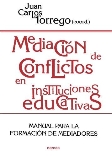 Mediación de conflictos en instituciones educativas: Manual para la formacion de mediadores (Educación Hoy) por Juan Carlos Torrego Seijo