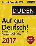 Duden Auf gut Deutsch! - Kalender 2017: Rechtschreibung, Grammatik und Wortwahl einfach erklärt