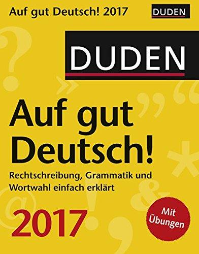 Duden Auf gut Deutsch! 2017: Rechtschreibung, Grammatik und Wortwahl einfach erklärt