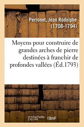 Moyens pour construire de grandes arches de pierre de deux cents, trois cents, quatre cents par Jean Rodolphe Perronet
