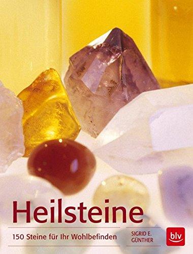Heilsteine: 150 Steine für Ihr Wohlbefinden