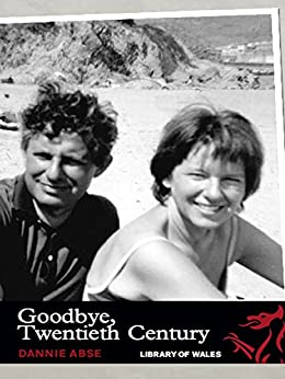 Goodbye, Twentieth Century: 32 (Library of Wales) by [Abse, Dannie]