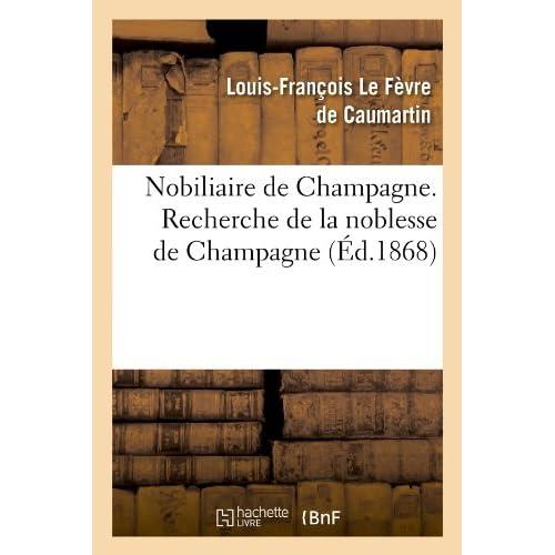 Nobiliaire de Champagne. Recherche de la noblesse de Champagne (Éd.1868)