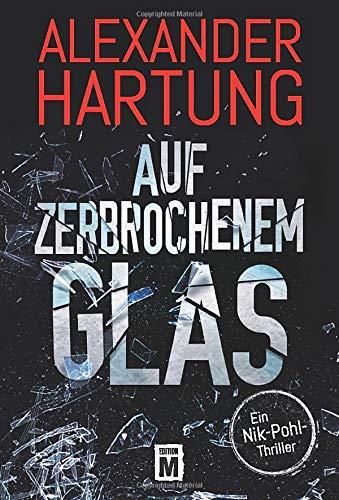 Auf zerbrochenem Glas (Ein Nik-Pohl-Thriller, Band 1) - Art-glas-körper