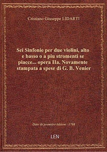 Sei Sinfonie per due violini, alto e basso o a piu stromenti se piacce... opera IIa. Novamente stamp