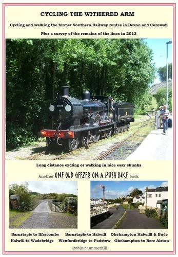 Cycling the Withered Arm: Cycling and Walking the Former Southern Railway Lines in Devon and Cornwall -