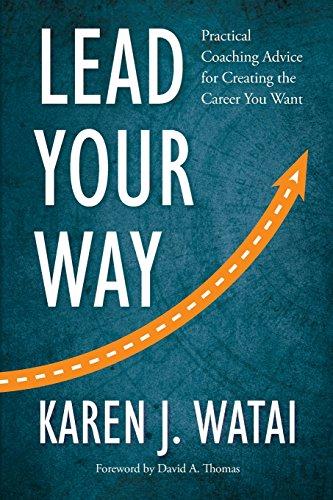 Lead Your Way: Practical Coaching Advice for Creating the Career You Want