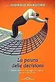 La paura delle decisioni: Come costruire il coraggio di scegliere per sé e per gli altri