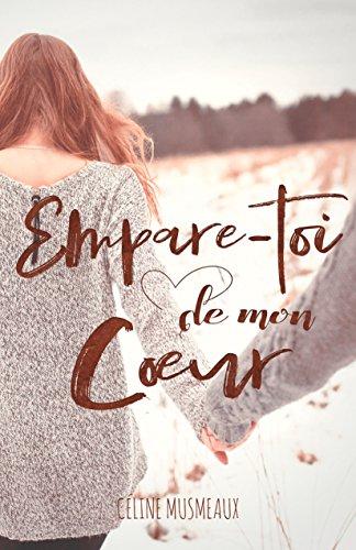 Empare-toi de mon coeur par Céline Musmeaux