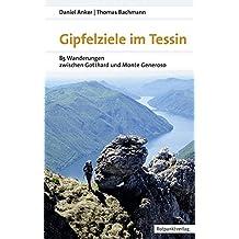 Gipfelziele im Tessin: 88 Wanderungen zwischen Gotthard und Generoso (Naturpunkt)