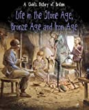 Life in the Stone Age, Bronze Age and Iron Age (A Child's History of Britain)