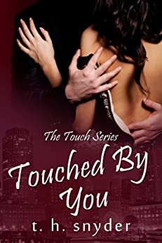 Touched By You (The Touch Series, #2) by [snyder, t. h.]