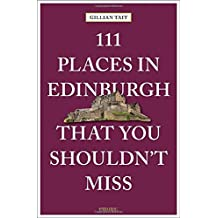 111 Places in Edinburgh that you shouldn't miss (111 Places in .... That You Must Not Miss)