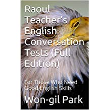 Raoul Teacher's English Conversation Tests (Full Edition): For Those Who Need Good English Skills (English Edition)