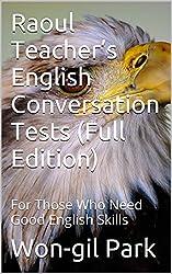 Raoul Teacher's English Conversation Tests (Full Edition): For Those Who Need Good English Skills (English Edition)