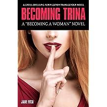 Becoming Trina: A Cross-Dressing Feminization Transgender Novel (English Edition)
