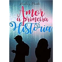 Amor à Primeira História (Portuguese Edition)