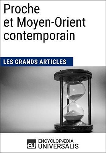 Proche et Moyen-Orient contemporain: Géographie, économie, histoire et politique par Encyclopaedia Universalis