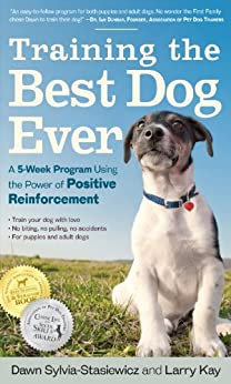 Training the Best Dog Ever: A 5-Week Program Using the Power of Positive Reinforcement (English Edition) van [Kay, Larry, Sylvia-Stasiewicz, Dawn]