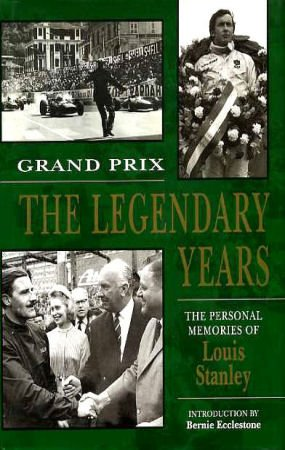 Grand Prix: The Legendary Years - The Personal Memoirs of Louis Stanley por Louis T. Stanley