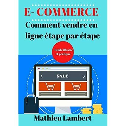 E- commerce  Comment vendre en ligne étape par étape: Guide illustré et pratique