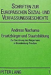 Ersatzbürger und Staatsbildung: Zur Zerstörung des Bürgertums in Brandenburg-Preussen
